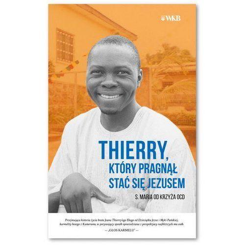 Thierry który pragnął stać się Jezusem - Praca zbiorowa (9788376044521)