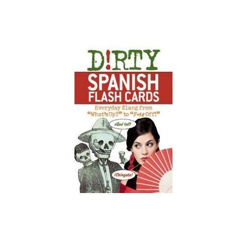 Dirty Spanish Flash Cards: Everyday Slang from What's Up?