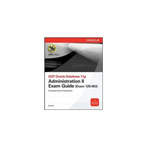 OCP Oracle Database 11g: Administration II Exam Guide (Exam 1Z0-053) [With CDROM]