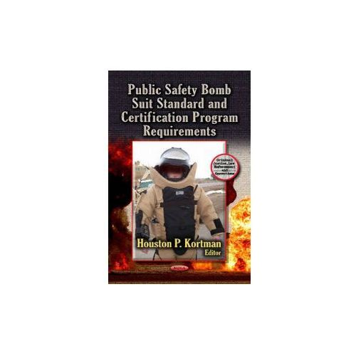 Public Safety Bomb Suit Standard and Certification Program Requirements (9781626184855)