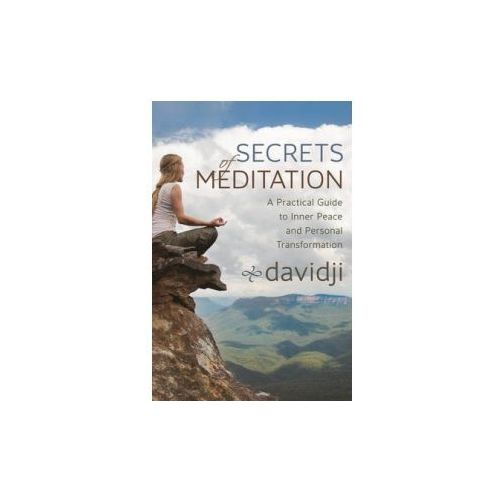 Secrets Of Meditation : A Practical Guide To Inner Peace And Personal Transformation