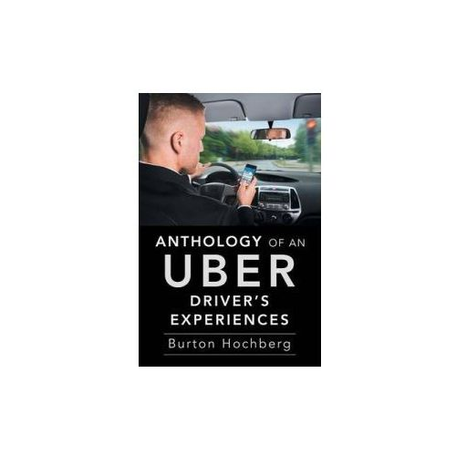 ANTHOLOGY OF AN UBER DRIVER'S EXPERIENCE (9781524602017)