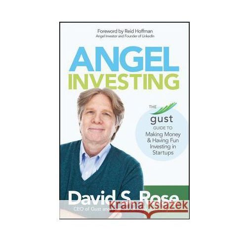 Angel Investing: The Gust Guide to Making Money and Having Fun Investing in Startups (9781118858257)
