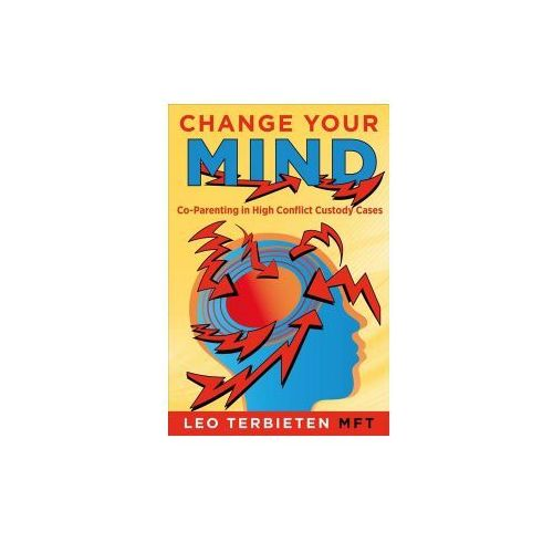 Change Your Mind: Co-Parenting in High Conflict Custody Cases (9781682226100)