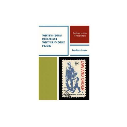 Twentieth-Century Influences on Twenty-First-Century Policing (9780739189047)