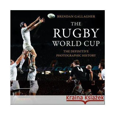 The Rugby World Cup: The Definitive Photographic History (9781472912626)