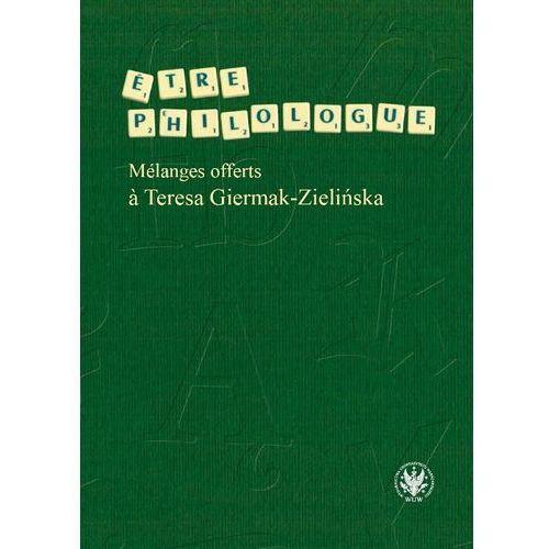 Etre philologue. Mélanges offerts à Teresa Giermak-Zielińska - Wysyłka od 3,99 - porównuj ceny z wysyłką, oprawa twarda