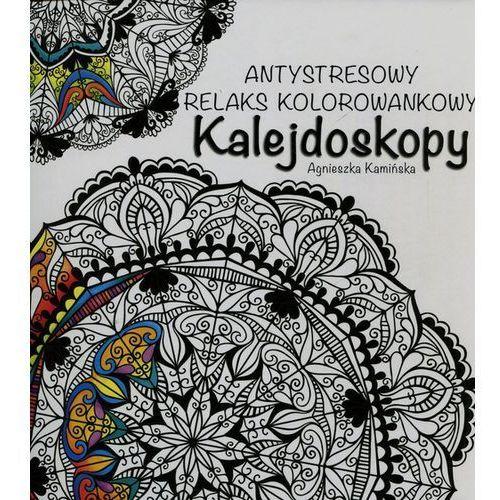 Kalejdoskopy. Antystresowy relaks kolorowankowy - Agnieszka Kamińska, Kamińska Agnieszka