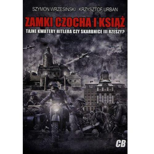 Zamki Czocha i Książ Tajne kwatery Hitlera czy skarbnice III Rzeszy? (9788373391550)