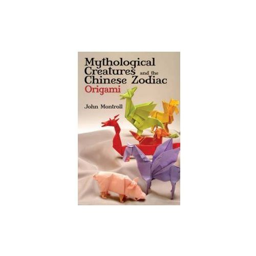 Mythological Creatures and the Chinese Zodiac Origami (9780486479514)