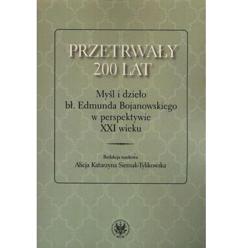 Przetrwały 200 lat Myśl i dzieło bł. Edmunda Bojanowskiego w perspektywie XXI wieku