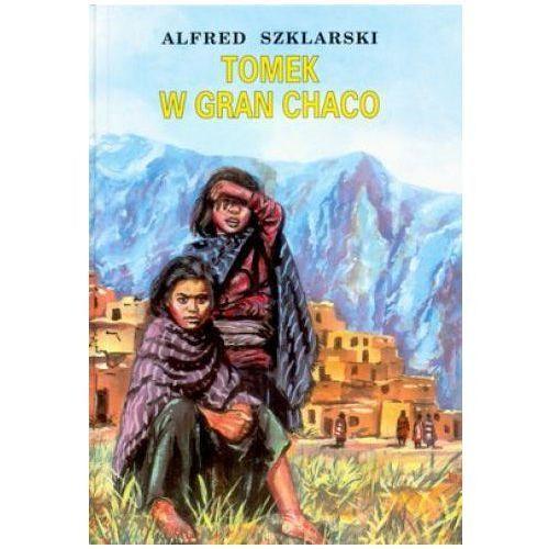 TOMEK W GRAN CHACO Alfred Szklarski, pozycja wydana w roku: 2007