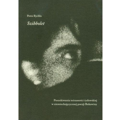 Szibbolet. Poszukiwania tożsamości żydowskiej w niemieckojęzycznej poezji Bukowiny, oprawa broszurowa