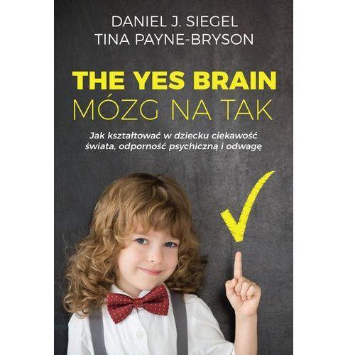 The Yes Brain Mózg na Tak - Siegel Daniel J., Payne-Bryson Tina