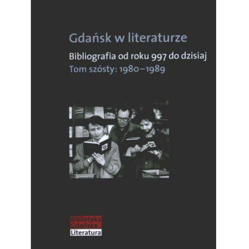 Gdańsk w literaturze tom 6 1980-1989 (9788374539784)