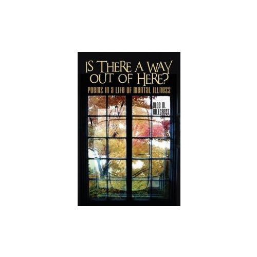 Is There a Way Out of Here?: Poems in a Life of Mental Illness