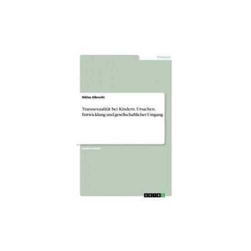 Transsexualität bei Kindern. Ursachen, Entwicklung und gesellschaftlicher Umgang (9783668263222)