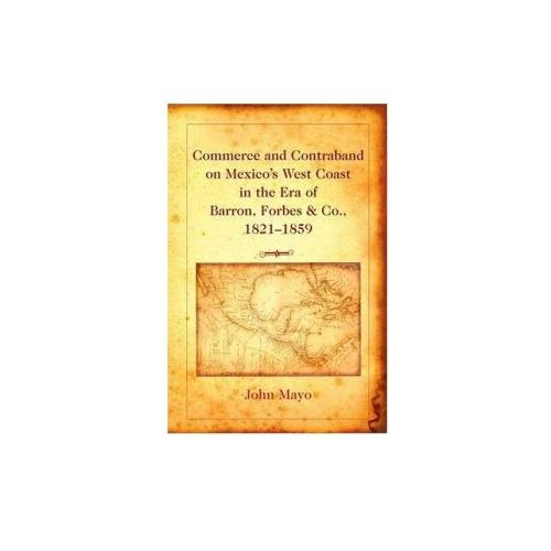 Commerce and Contraband on Mexico's West Coast in the Era of Barron, Forbes & Co., 1821-1859 (9780820478517)