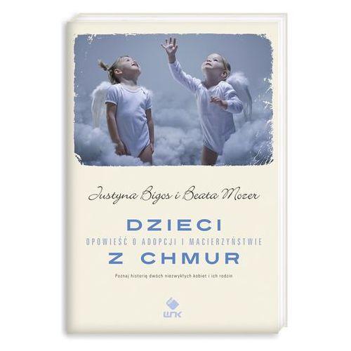 Dzieci z chmur Opowieść o adopcji i macierzyństwie (Justyna Bigos, Beata Mozer)