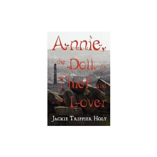 Annie, the Doll, Its Thief and Her Lover (9780956860606)