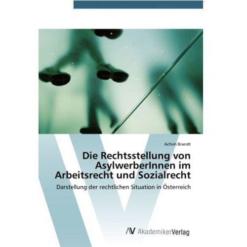 Die Rechtsstellung von AsylwerberInnen im Arbeitsrecht und Sozialrecht