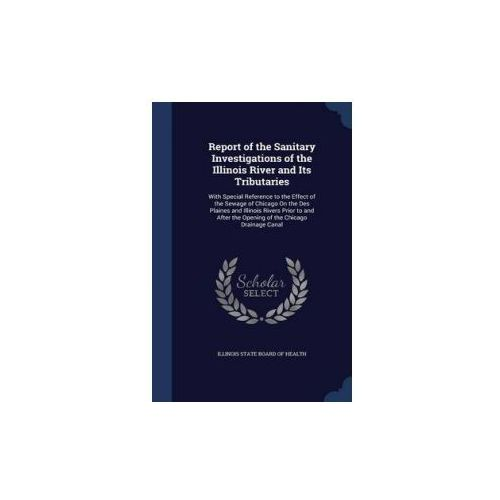 Report of the Sanitary Investigations of the Illinois River and Its Tributaries