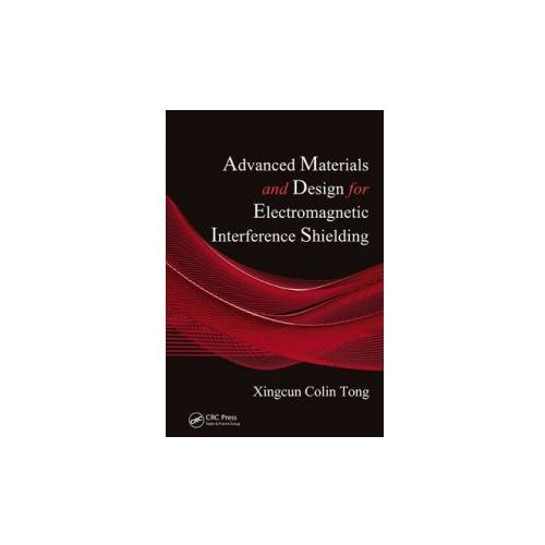 Advanced Materials and Design for Electromagnetic Interference Shielding (9781420073584)