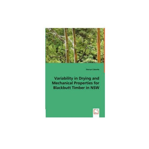 Variability in Drying and Mechanical Properties for Blackbutt Timber in NSW