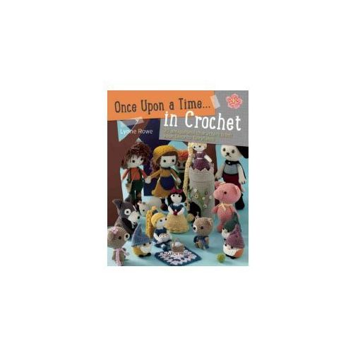 Once Upon a Time... in Crochet: 30 Amigurumi Characters from Your Favorite Fairytales (9781782210924)