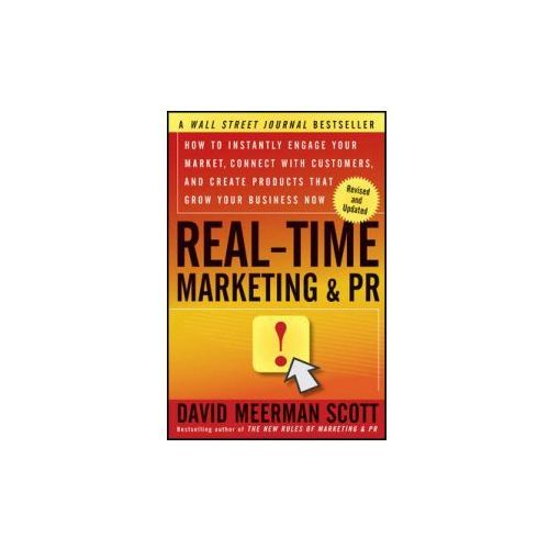 Real-Time Marketing and PR How to Instantly Engage Your Market, Connect with Customers, and Create Products That Grow Your Business Now (272 str.)