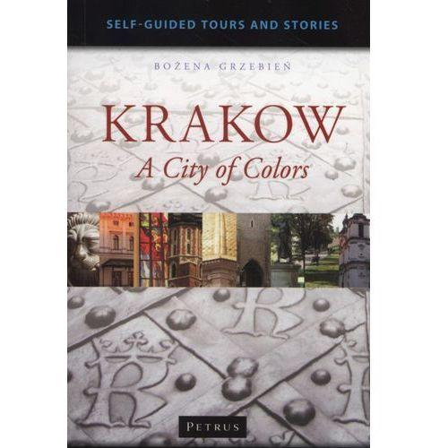 Krakow A City Of Colors - Bożena Grzebień (336 str.)