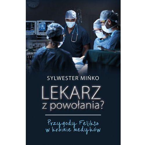 Lekarz z powołania? Przygody Feliksa w krainie medyków - Mińko Sylwester (288 str.)