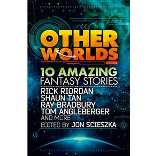 Other Worlds (feat. Stories by Rick Riordan, Shaun Tan, Tom Angleberger, Ray Bradbury and More) (352 str.)