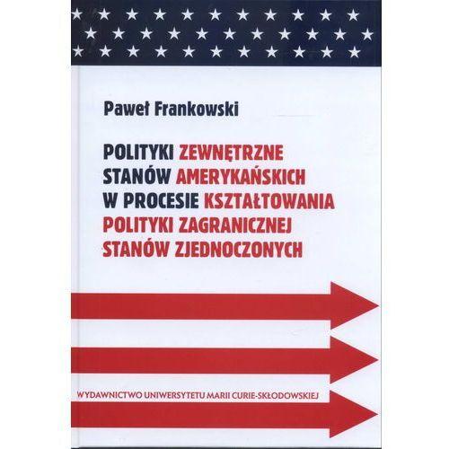 Polityki zewnętrzne stanów amerykań.w proce.kształt.pol.zagr, oprawa twarda