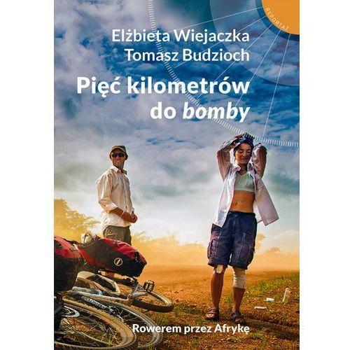 Pięć kilometrów do bomby - Elżbieta Wiejaczka, Tomasz Budzioch (EPUB)
