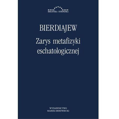 Zarys metafizyki eschatologicznej - Mikołaj Bierdiajew, Wiera Paradowska, Waldemar Polanowski (2013)