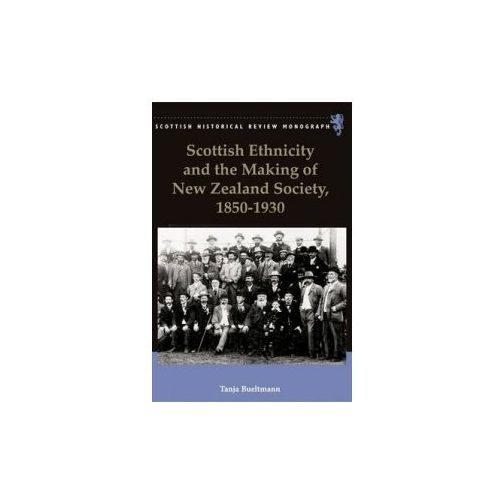 Scottish Ethnicity and the Making of New Zealand Society, 1850-1930 (9780748641550)