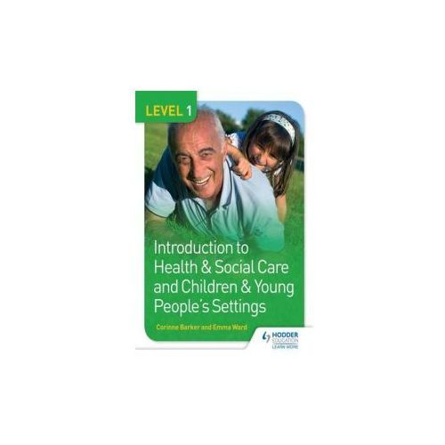 Level 1 Introduction To Health & Social Care And Children & Young People's Settings (9781471830174)