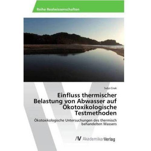 Einfluss thermischer Belastung von Abwasser auf Ökotoxikologische Testmethoden (9783639856644)