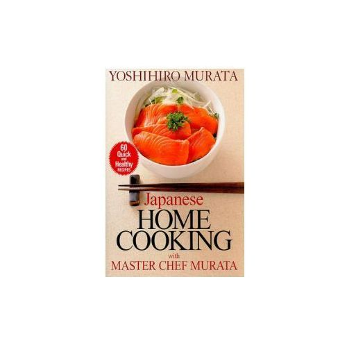 Japanese Home Cooking With Master Chef Murata: Sixty Quick And Healthy Recipes
