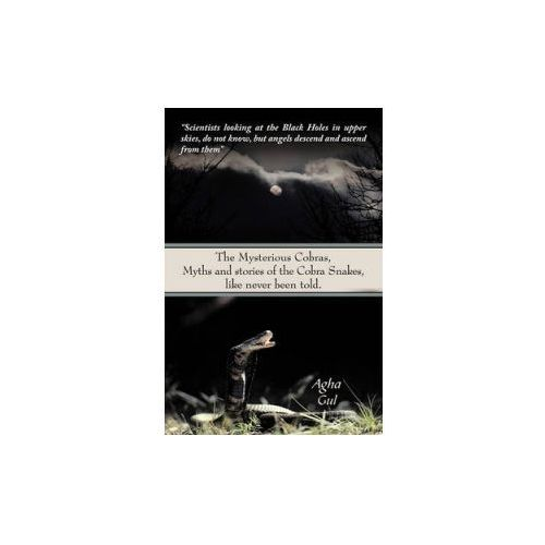 Mysterious Cobras, Myths and Stories of the Cobra Snakes, Like Never Been Told. (9781456726867)
