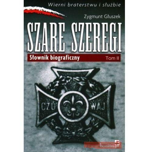 SZARE SZEREGI SŁOWNIK BIOGRAFICZNY TOM II TW, rok wydania (2009)