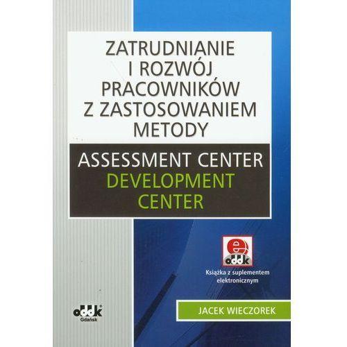 Zatrudnianie i rozw?j pracownik?w z zastosowaniem metody Assessment Center Development Center z p?yt? CD, rok wydania (2010)