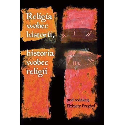 Religia wobec historii, historia wobec religii - Elżbieta Przybył, Nomos