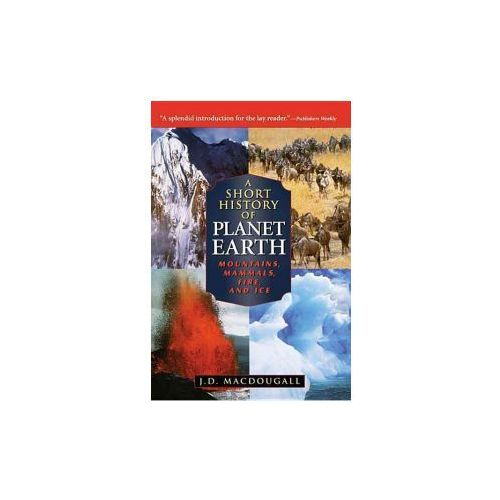 A Short History of Planet Earth: Mountains, Mammals, Fire, and Ice (9781620457108)