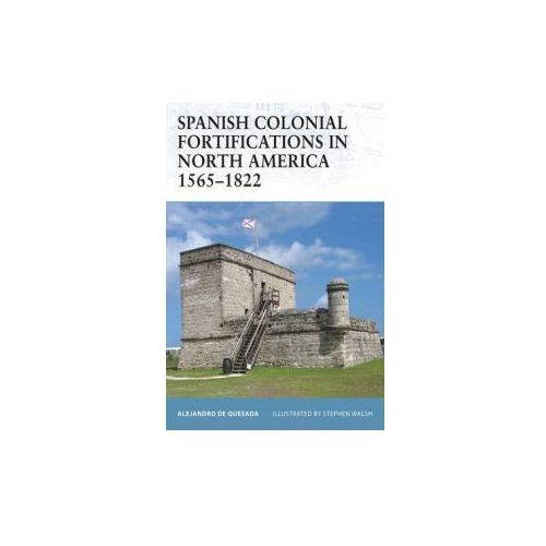 Spanish Colonial Fortifications in North America 1565-1822 (9781846035074)