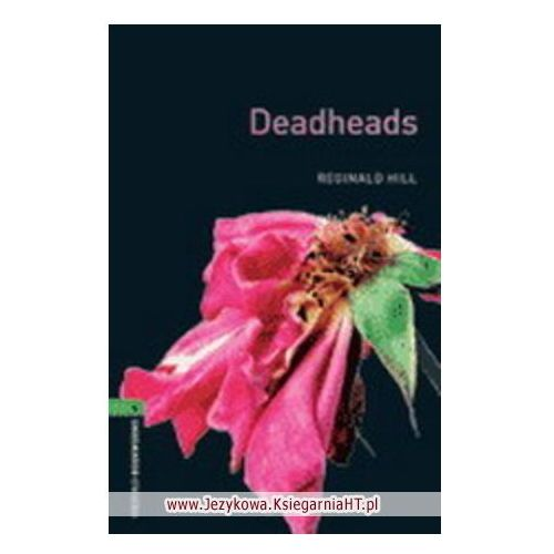 Deadheads. The Oxford Bookworms Library Stage 6 (2500 Headwords)