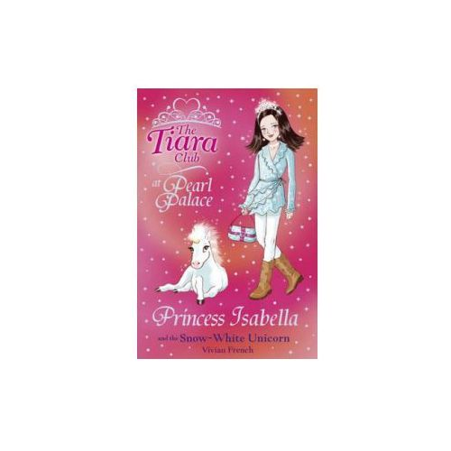 Princess Isabella and the Snow-white Unicorn (9781846164996)
