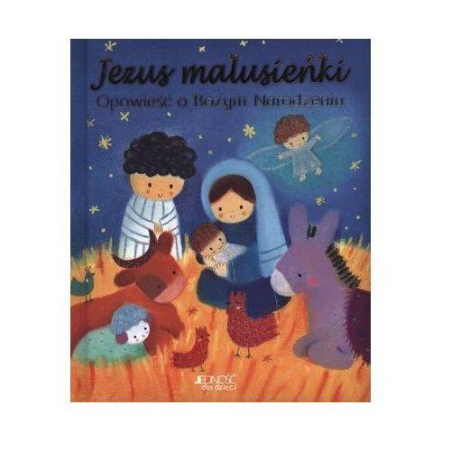 Opracowanie zbiorowe Jezus malusieńki opowieść o bożym narodzeniu (9788379715275)