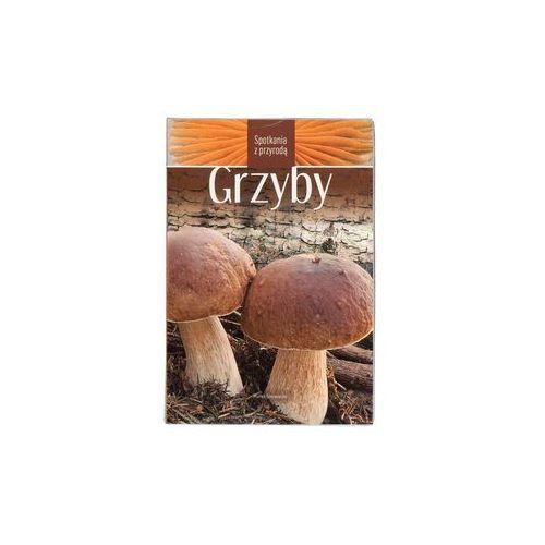 """Książka """"Grzyby - Spotkania z przyrodą"""" Marek Snowarski"""
